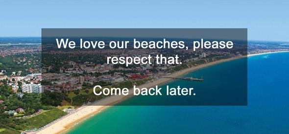 Bournemouth beach with message overlay: We love our beaches, please respect that. Come Back Later.